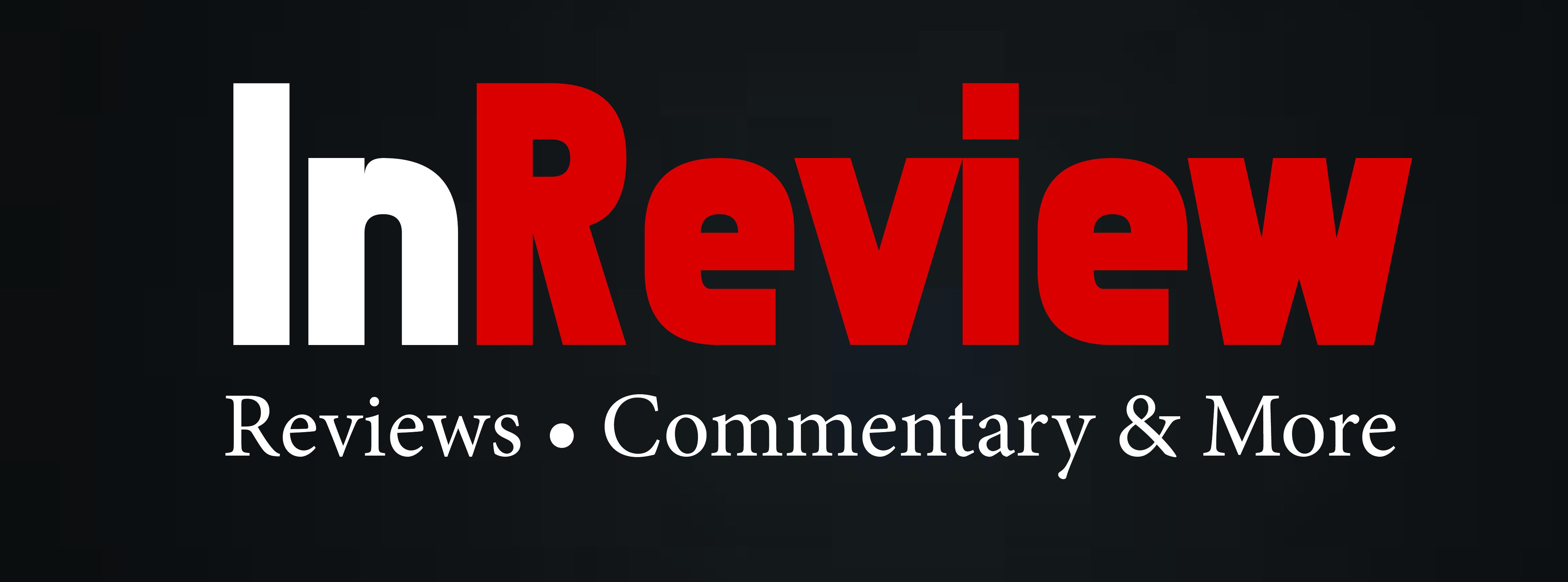 InReview: Reviews, Commentary and More